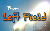 From Left Field: What About Left Field?