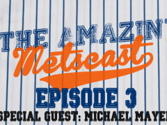 The Amazin' Metscast: Michael Mayer, Trade Chips, and Mets Road Ahead