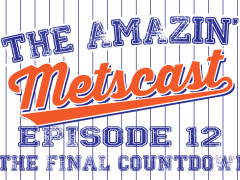 The Amazin' Metscast: The Final Countdown