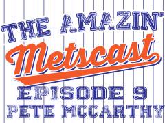 Amazin' Metscast: We're Going Streaking with Pete McCarthy